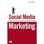 Social Media Marketing Strategies for Engaging in Facebook, Twitter & Other Social Media by Evans, Liana, 9780789742841