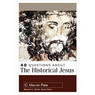 40 Questions About the Historical Jesus by Pate, C. Marvin, 9780825442841