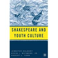 Shakespeare And Youth Culture by Hulbert, Jennifer; York, Robert; Wetmore, Kevin J., Jr., 9781403972842