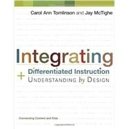 Integrating Differentiated Instruction and Understanding by Design : Connecting Content and Kids by Tomlinson, Carol Ann; McTighe, Jay, 9781416602842