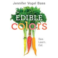 Edible Colors by Bass, Jennifer Vogel; Bass, Jennifer Vogel, 9781626722842