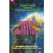 Secrets of the Unified Field : The Philadelphia Experiment, the Nazi Bell, and the Discarded Theory by Farrell, Joseph P., 9781931882842