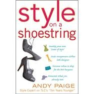 Style on a Shoestring: Develop Your Cents of Style and Look Like a Million without Spending a Fortune by Paige, Andy, 9780071492843