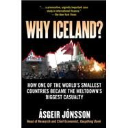 Why Iceland? How One of the World's Smallest Countries Became the Meltdown's Biggest Casualty by Jonsson, Asgeir, 9780071632843