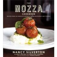 The Mozza Cookbook: Recipes from Los Angeles's Favorite Italian Restaurant and Pizzeria by Silverton, Nancy; Molina, Matt (CON); Carreno, Carolynn (CON); Remington, Sara, 9780307272843