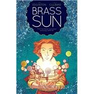 Brass Sun The Wheel of Worlds by Edginton, Ian; Culbard, I. N. J., 9781781082843