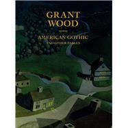 Grant Wood by Haskell, Barbara; Adamson, Glenn (CON); Banks, Eric (CON); Braun, Emily (CON); Reece-hughes, Shirley (CON), 9780300232844