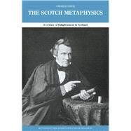 The Scotch Metaphysics: A Century of Enlightenment in Scotland by Davie,George E., 9780415862844