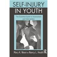 Self-Injury in Youth: The Essential Guide to Assessment and Intervention by Nixon,Mary K., 9781138872844