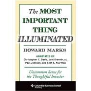 The Most Important Thing Illuminated by Marks, Howard; Davis, Christopher C. (CON); Greenblatt, Joel (CON); Johnson, Paul (CON); Klarman, Seth A. (CON), 9780231162845