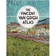 The Vincent Van Gogh Atlas by Denekamp, Nienke; Van Blerk, René; Meedendorp, Teio; Watkinson, Laura, 9780300222845
