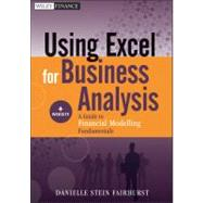 Using Excel for Business Analysis, + Website A Guide to Financial Modelling Fundamentals by Fairhurst, Danielle Stein, 9781118132845