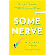 Some Nerve: Lessons Learned While Becoming Brave by Anker, Patty Chang, 9781594632846
