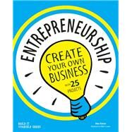Entrepreneurship Create Your Own Business by Kahan, Alex; Crosier, Mike, 9781619302846