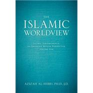 The Islamic Worldview Islamic Jurisprudence—An American Muslim Perspective by al-Hibri, Azizah, 9781627222846