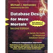 Database Design for Mere Mortals A Hands-On Guide to Relational Database Design by Hernandez, Michael J., 9780201752847