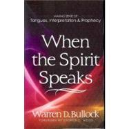 When the Spirit Speaks : Making Sense of Tongues, Interpretation and Prophecy by Bullock, Warren D., 9780882432847