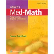 Henke's Med-Math Dosage Calculation, Preparation, and Administration by Buchholz, Susan, 9781496302847