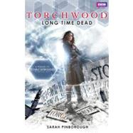Torchwood : Long Time Dead by Pinborough, Sarah, 9781849902847