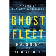 Ghost Fleet by Singer, P. W.; Cole, August, 9780544142848