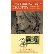 Dear Princess Grace, Dear Betty by Brill, Alida, 9781936182848