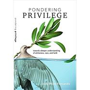 Pondering Privilege - Toward a Deeper Understanding of Whiteness, Race and Faith by Fernando, Jody Wiley, 9780911802849