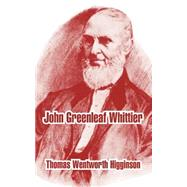 John Greenleaf Whittier by Higginson, Thomas Wentworth, 9781410212849