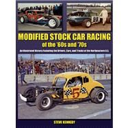 Modified Stock Car Racing of the '60s and '70s: An Illustrated History Featuring the Drivers, Cars, and Tracks of the Northeastern U.s. by Kennedy, Steve, 9781583882849