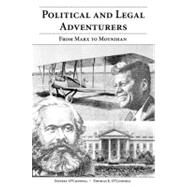 Political and Legal Adventurers : From Marx to Moynihan by O'Connell, Jeffrey; O'connell, Thomas E., 9781594602849