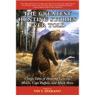 The Greatest Hunting Stories Ever Told by Sparano, Vin T., 9781634502849