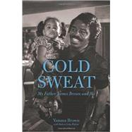 Cold Sweat: My Father James Brown and Me by Brown, Yamma; Fisher, Robin Gaby, 9781883052850