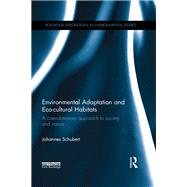 Environmental Adaptation and Eco-cultural Habitats: A coevolutionary approach to society and nature by Schubert; Johannes, 9781138942851