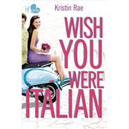 Wish You Were Italian An If Only novel by Rae, Kristin, 9781619632851