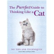 The Purrfect Guide to Thinking Like a Cat by Wild, Karen; Milne, Emma, 9781684122851