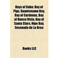 Bays of Cub : Bay of Pigs, Guantánamo Bay, Bay of Cárdenas, Bay of Buena Vista, Bay of Santa Clara, Nipe Bay, Ensenada de la Broa by , 9781157362852