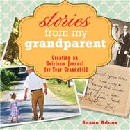 Stories from My Grandparent: An Heirloom Journal for Your Grandchild by Adcox, Susan, 9781440332852