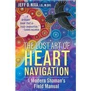 The Lost Art of Heart Navigation by Nixa, Jeff D., 9781591432852