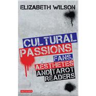 Cultural Passions Fans, Aesthetes and Tarot Readers by Wilson, Elizabeth, 9781780762852