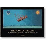 The Book of Miracles: Das Wunderzeichenbuch - Le Livre Des Miracles by Borchert, Till-Holger; Waterman, Joshua P.; Elsasser, Rebekka, 9783836542852