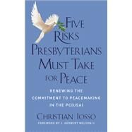 Five Risks Presbyterians Must Take for Peace by Iosso, Christian, 9780664262853