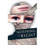 Nothing Is Right by Monje, Michael Scott, Jr., 9781480222854