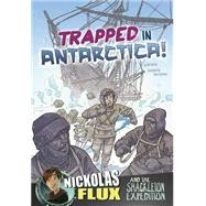 Trapped in Antarctica!: Nickolas Flux and the Shackleton Expedition by Yomtov, Nel; Simmons, Mark, 9781491422854