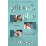 Glitter and Glue by Corrigan, Kelly, 9780345532855