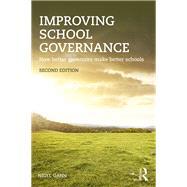 Improving School Governance: How better governors make better schools by Gann; Nigel, 9781138832855