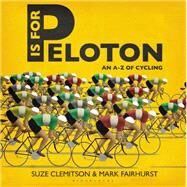 P is for Peloton The A-Z of Cycling by Clemitson, Suze; Fairhurst, Mark, 9781472912855