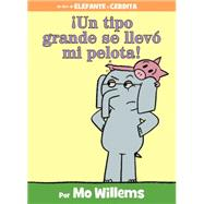 ¡Un tipo grande se llevó mi pelota! (Spanish Edition) by Willems, Mo; Willems, Mo, 9781484722855