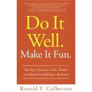 Do It Well. Make It Fun.: The Key to Success in Life, Death, and Almost Everything in Between by Culberson, Ronald P., 9781608322855