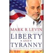 Liberty and Tyranny A Conservative Manifesto by Levin, Mark R., 9781416562856