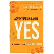 Adventures in Saying Yes: A Journey from Fear to Faith by Medearis, Carl, 9780764212857