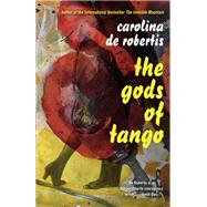 The Gods of Tango by De Robertis, Carolina, 9781101872857